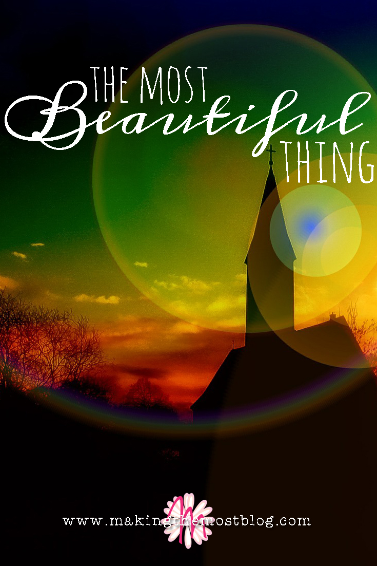 The Most Beautiful Thing | Making the Most Blog