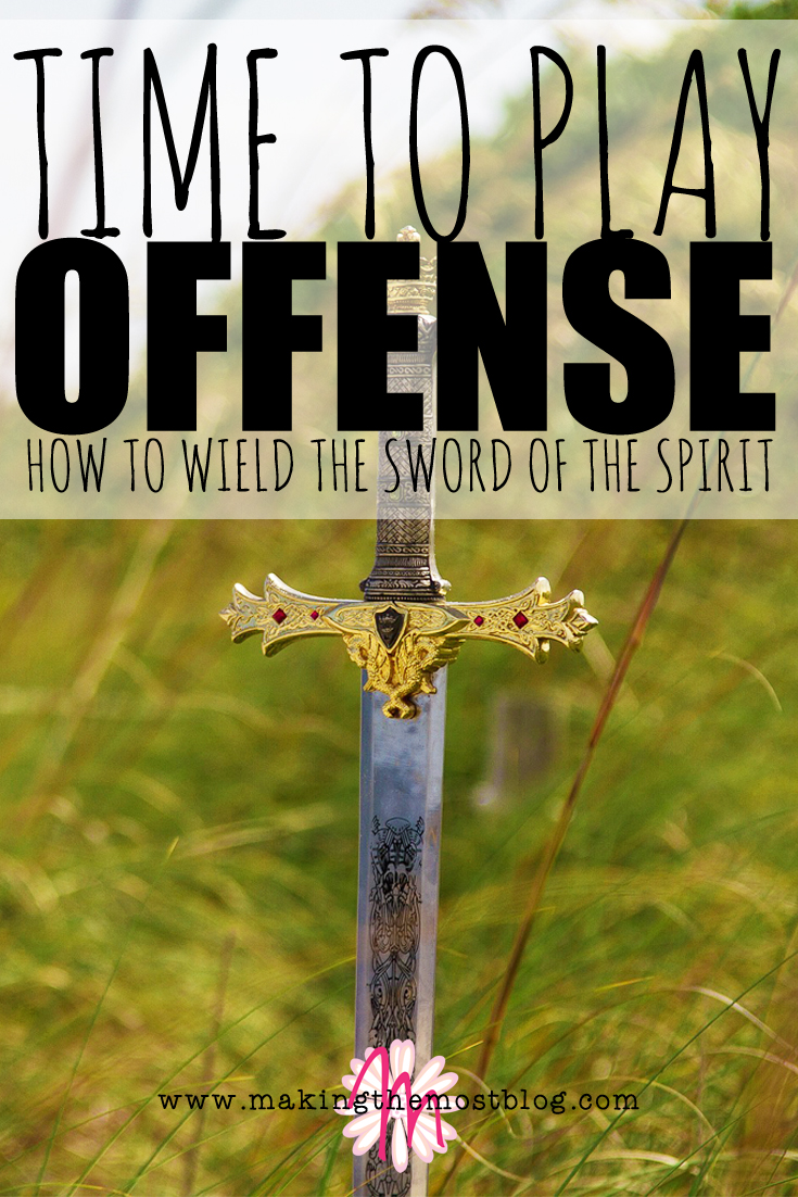 Time to Play Offense: How to Wield the Sword of the Spirit | Making the Most Blog