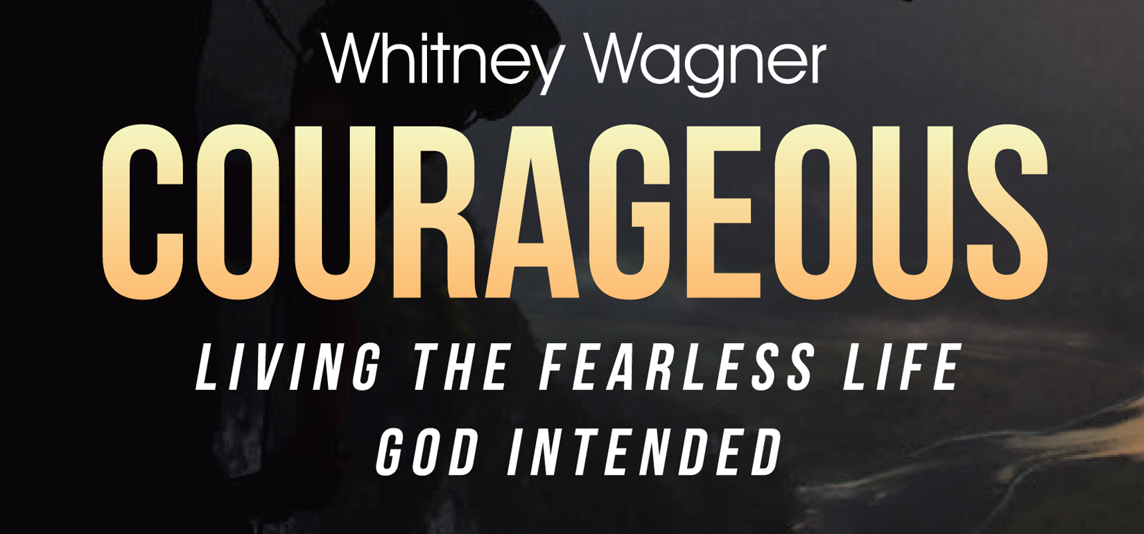 Courageous: Living the Fearless Life God Intended | Whitney L. Wagner