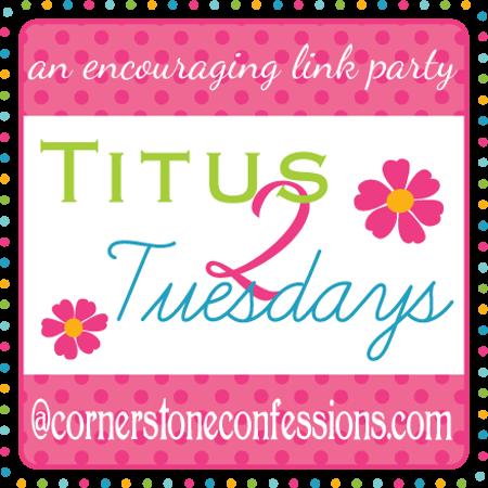 Titus 2 Tuesdays | Cornerstone Confessions