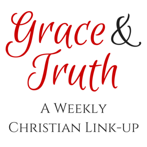 A weekly Christian Link-Up | Grace & Truth | Arabah Joy