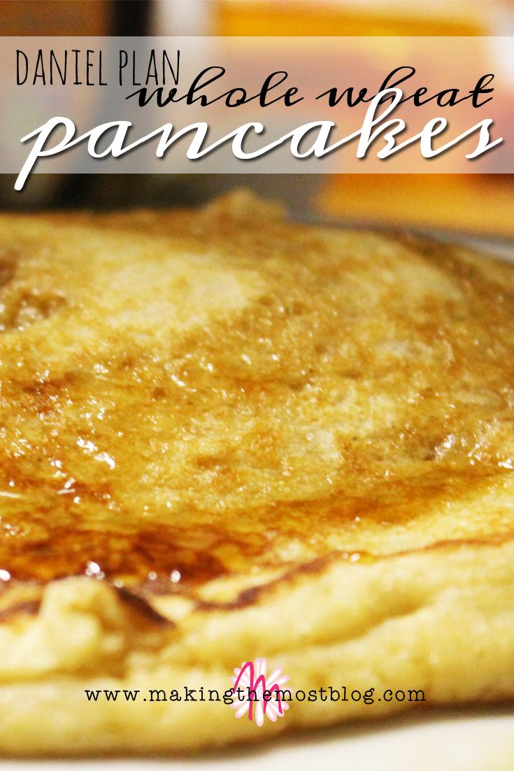 Daniel Plan Whole Wheat Pancakes | Making the Most Blog