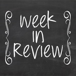 Week In Review   Making The Most Blog