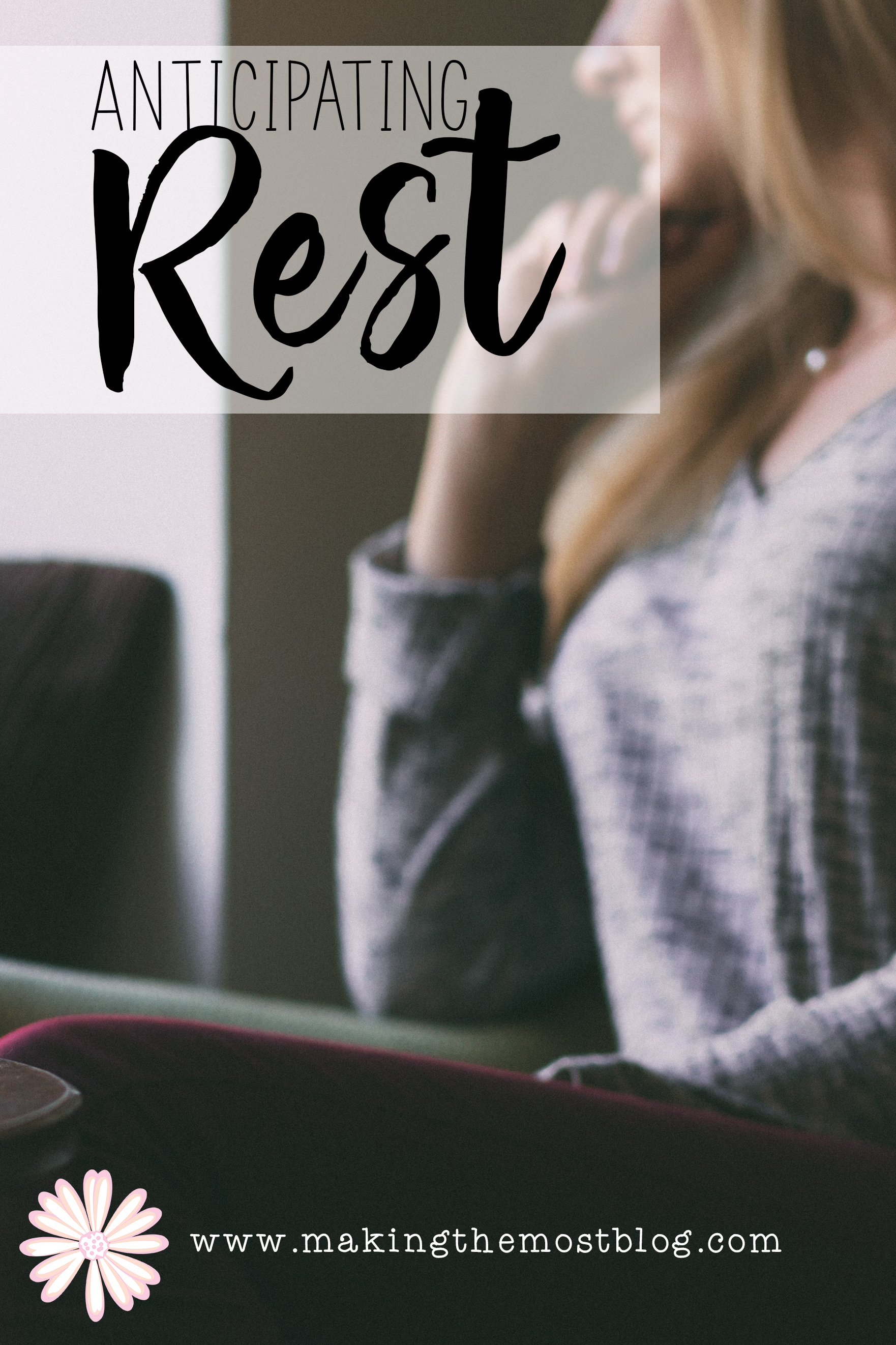 Anticipating Rest   Blog Post   Making The Most Blog