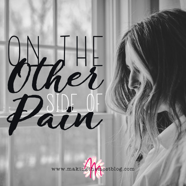 On The Other Side Of Pain | Blog Post | Making The Most Blog