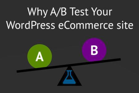 Why A/B Test WordPress eCommerce sites