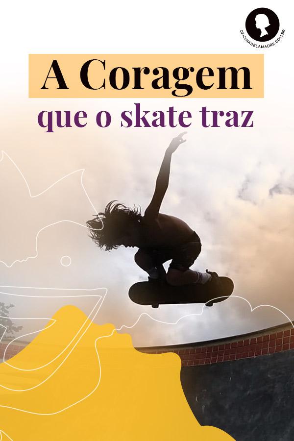 A coragem que o skate traz - Otto Rocha