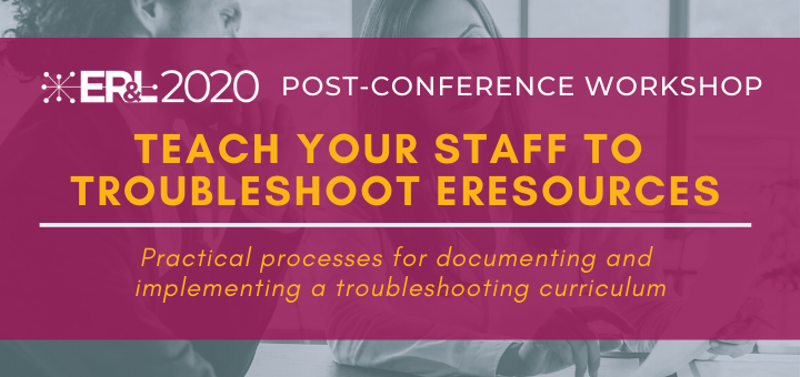 """Title image with workshop title, """"Teach Your Staff to Troubleshoot E-Resources"""""""