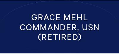 Grace Mehl Commander, USN (Retired)