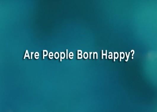 Are People Born Happy?