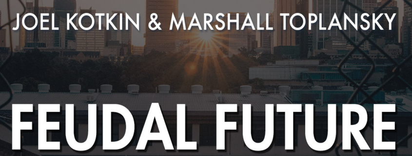 Feudal Future Podcast, hosted by Joel Kotkin and Marshall Toplansky
