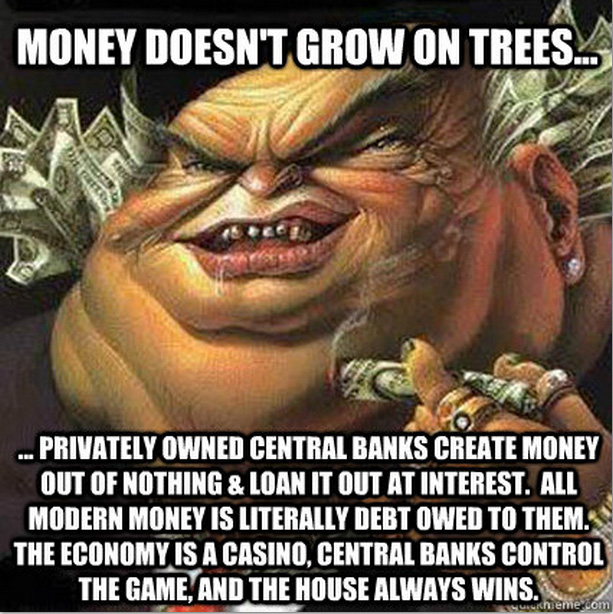 bankster_meme_money_doesnt_grow_on_trees_fiat_curency_debt_central-banks_imf_bis_world_bank