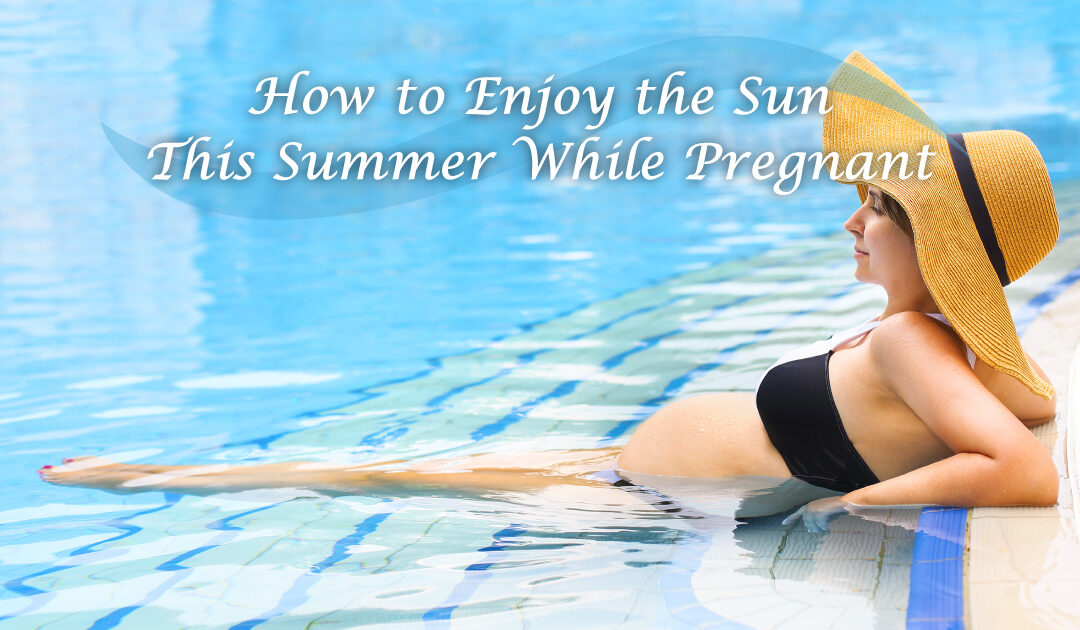 How to Enjoy the Sun This Summer While Pregnant