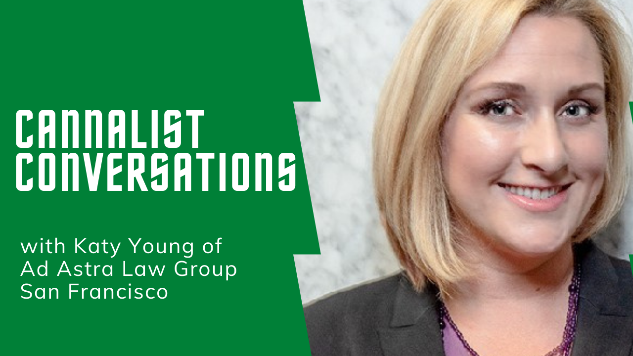CannaList Conversations with Katy Young of Ad Astra Law Group San Francisco