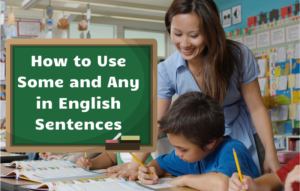 How to Use Some and Any in English Sentences