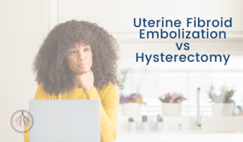 Uterine Fibroid Embolization vs Hysterectomy