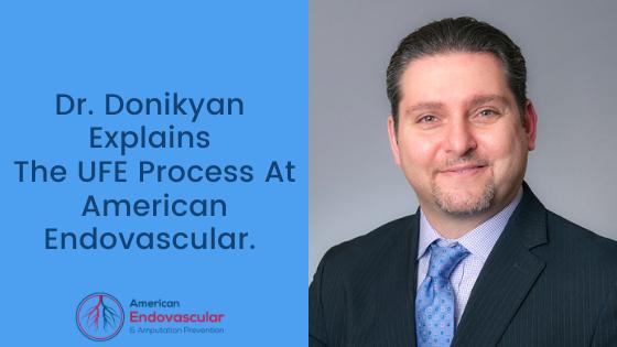 Dr. Donikyan Explains the UFE Process
