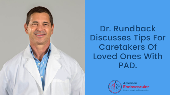 Dr. Rundback Discusses Tips For Caretakers Of Loved Ones With PAD