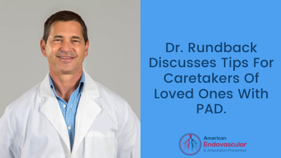 Dr. Rundback Discusses Tips For Caretakers Of Loved Ones With PAD.