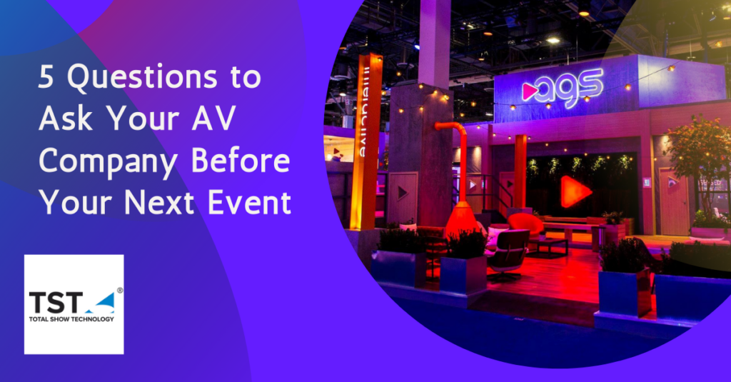 5 Questions to Ask Your AV Company Before Your Next Event - Total Show Technology (TST)