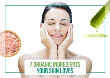 7 Organic Ingredients Your Skin Loves