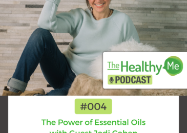 The Power of Essential Oils | The Healthy Me Podcast Episode 004