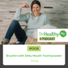 Brushin with Dirty Mouth Toothpowder   The Healthy Me Podcast Episode 008