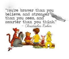 Christopher Robbin sitting with Winnie the Pooh, tiger, piglet, rabbit, Eore and tigger with the quote: You're braver than you believe, and stronger than you seem, and smarter than you think.