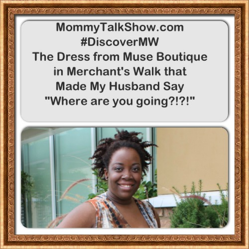 """The Dress from Muse Boutique that made my husband say """"Where are you going?! DiscoverMW ~ MommyTalkShow.com"""