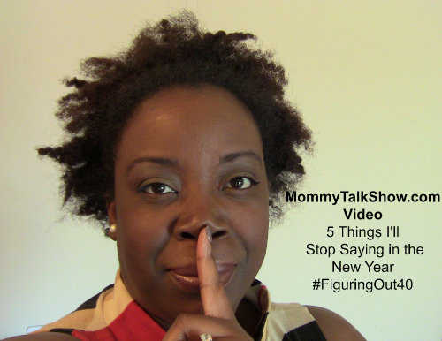 5 Things I'll Stop Saying in the New Year ~ MommyTalkShow.com