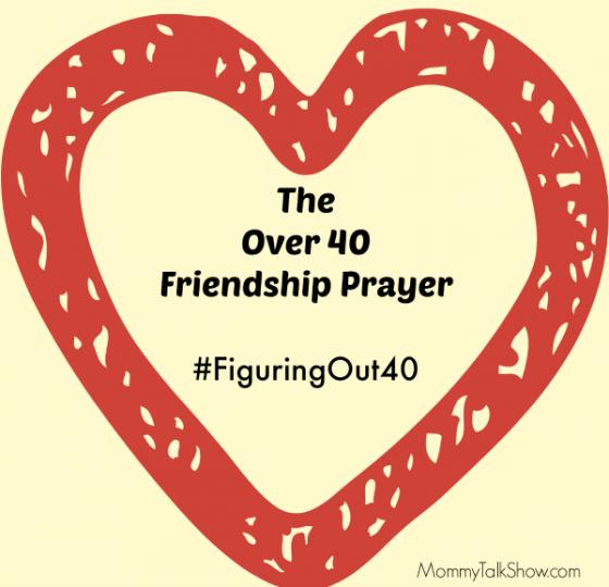 The Over 40 Friendship Prayer #FiguringOut40 ~ MommyTalkShow.com