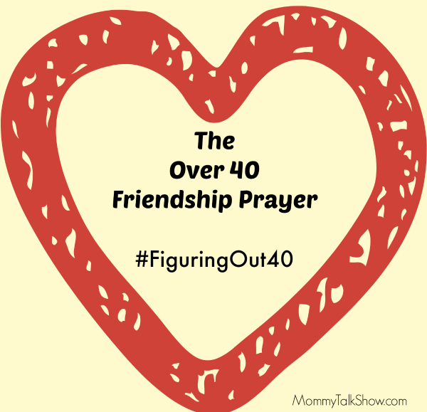 The Over 40 Friendship Prayer #FiguringOut40 ~ MommyTalkShow.com