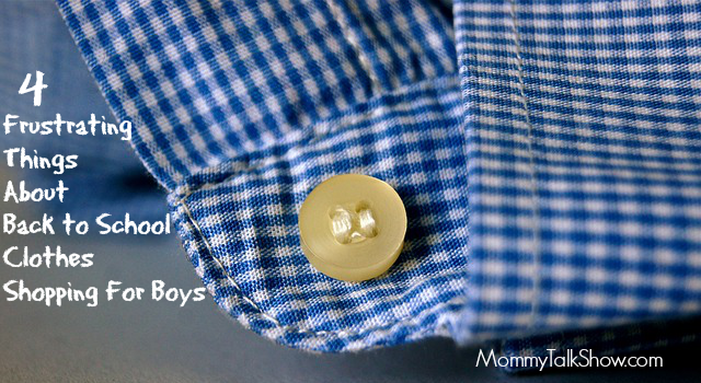 4 Frustrating Things About Back to School Clothes Shopping for Boys ~ MommyTalkShow.com