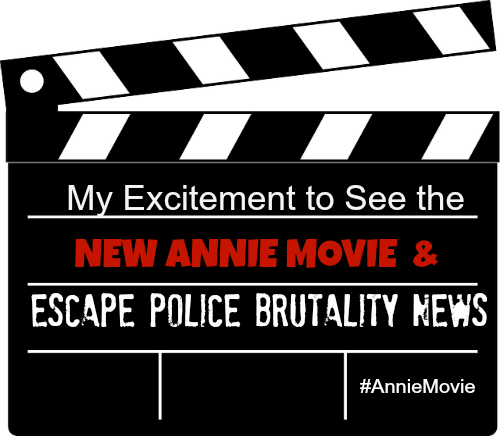 My Excitement to see the New Annie Movie & Escape Police Brutality News ~ MommyTalkShow.com