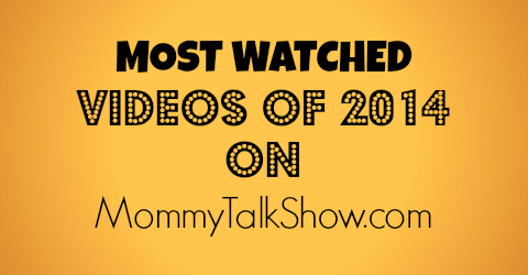 Most Watched Videos of 2014 on MommyTalkShow.com