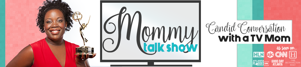 Mommy Talk Show – Atlanta Mom Blogger | African American Mom Blogger | Black Mom Blogger