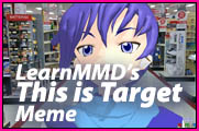 "See the ""This Is Target"" meme for MMD on YouTube!"