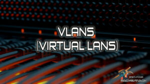 VLAN Fundamentals – How VLANs works