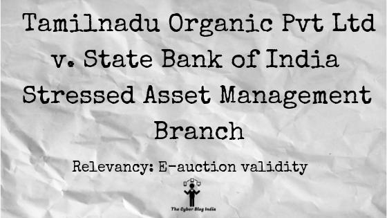 Tamilnadu Organic Pvt Ltd v State Bank of India Stressed Asset Management Branch