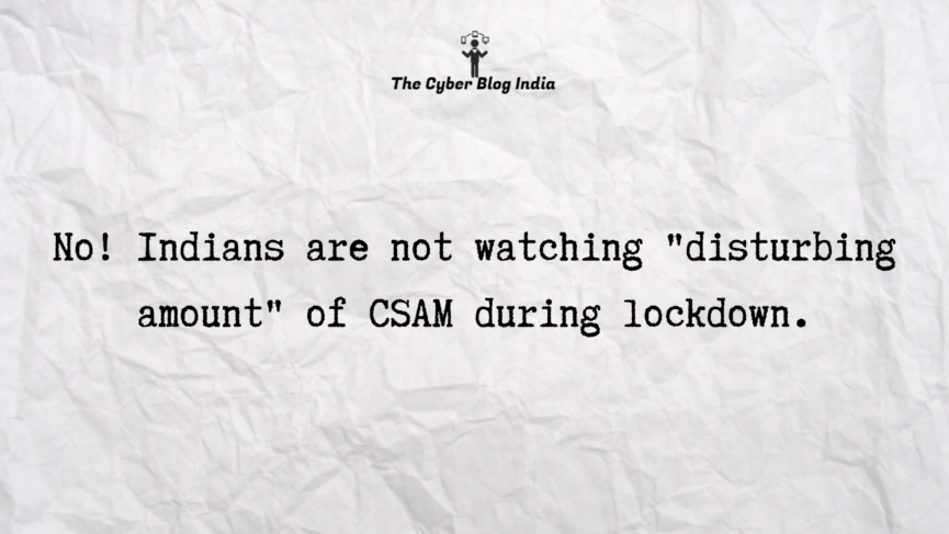 """No! Indians are not watching """"disturbing amount"""" of CSAM during lockdown."""