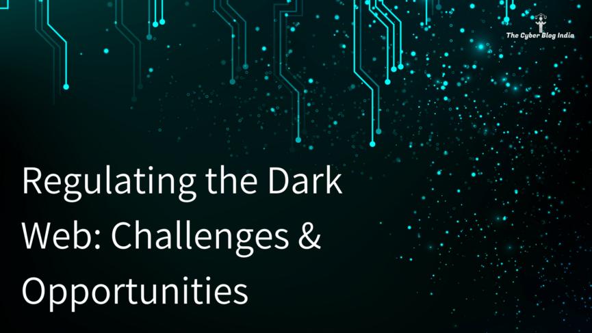 Regulating the Dark Web: Challenges & Opportunities