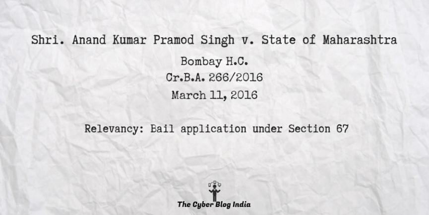 Shri. Anand Kumar Pramod Singh v. State of Maharashtra