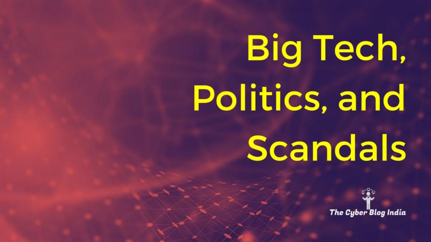 Big Tech, Politics, and Scandals