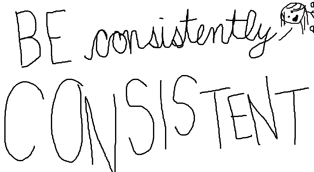 be consistently consistent 2