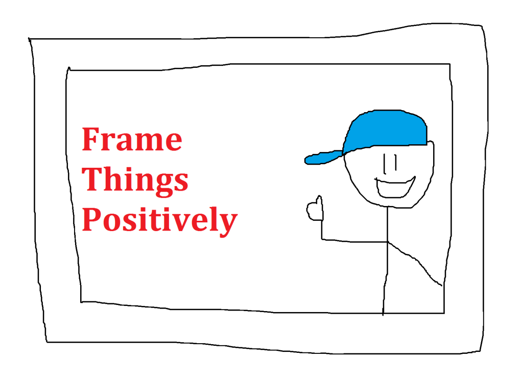 Frame things positively