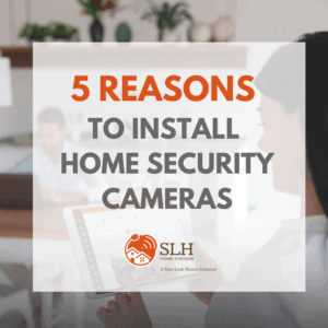 SLH - 5 Reasons to Install Home Security Cameras