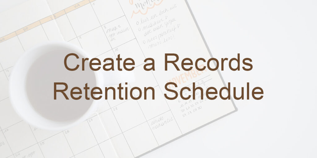Create a Records Retention Schedule