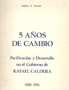 5 AÑOS DE CAMBIO (Pacificación y Desarrollo en el Gobierno de Rafael Caldera 1969-1974)