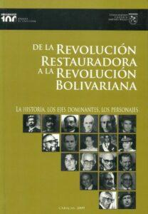 De la Revolución Restauradora a la Revolución Bolivariana (UCAB El Universal). 2009.