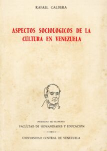Rafael Caldera autor del libro Aspectos sociológicos de la cultura en Venezuela (1956)